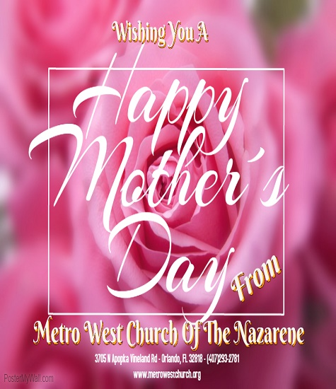 Wishing you a happy mother's day frpm metro west church of the nazarene