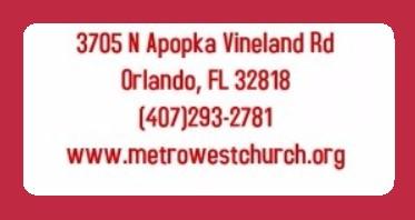 3705 N Apopka Vineland Rd, Orlando, FL 32818 (407)293-2781 www.metrowestchurch.org